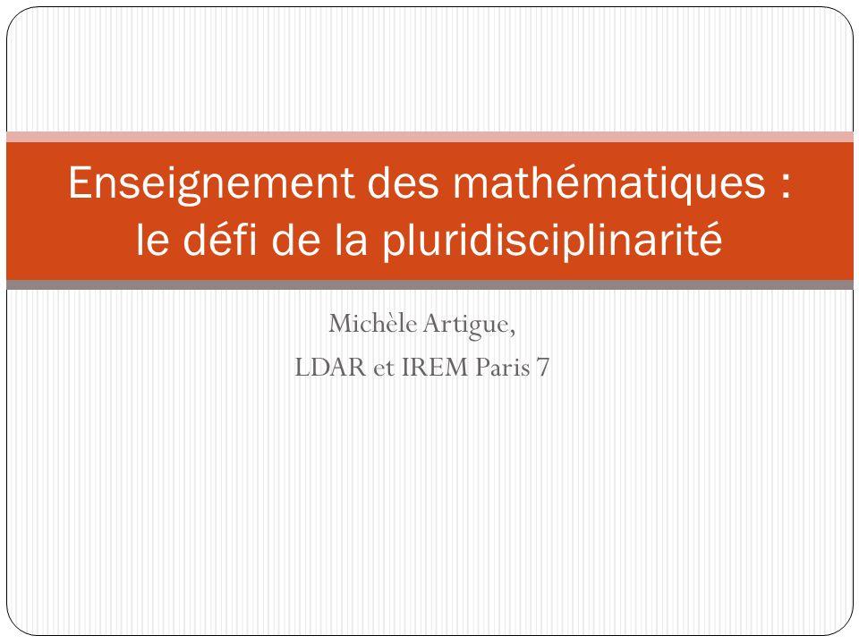 Michèle Artigue, LDAR et IREM Paris 7 Enseignement des mathématiques : le défi de la pluridisciplinarité