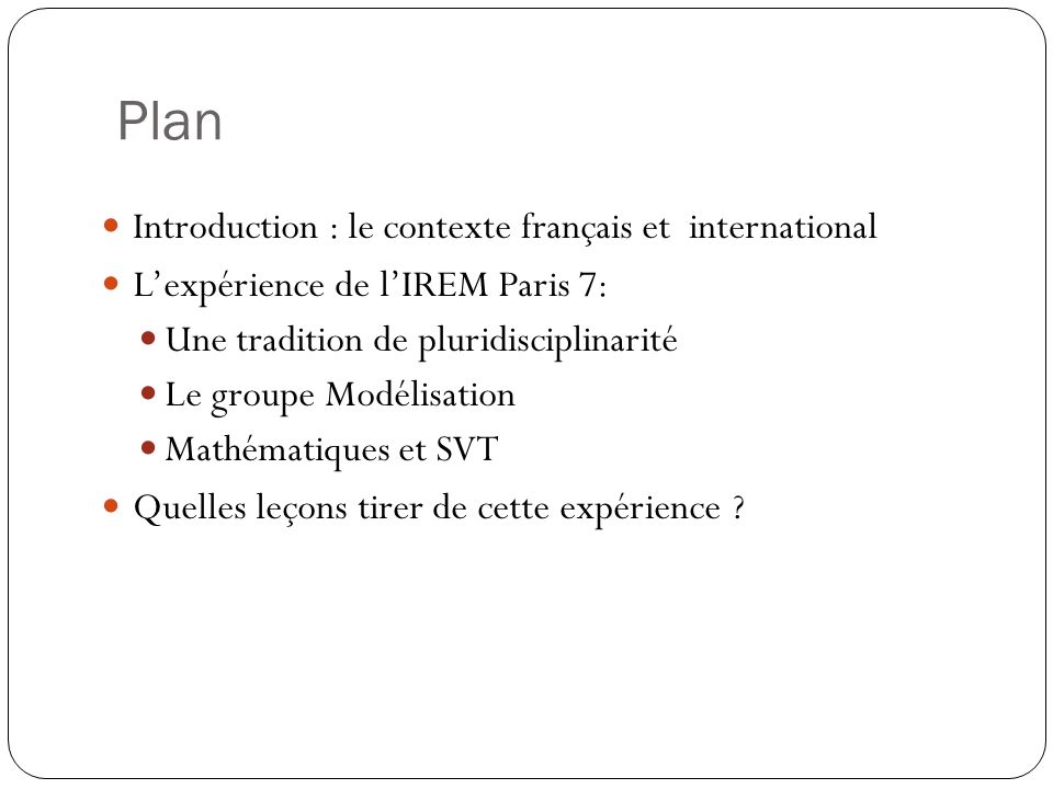 Plan Introduction : le contexte français et international Lexpérience de lIREM Paris 7: Une tradition de pluridisciplinarité Le groupe Modélisation Ma