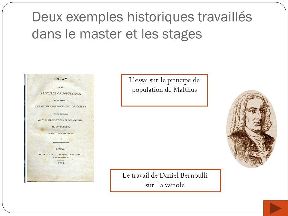 Deux exemples historiques travaillés dans le master et les stages Lessai sur le principe de population de Malthus Le travail de Daniel Bernoulli sur l