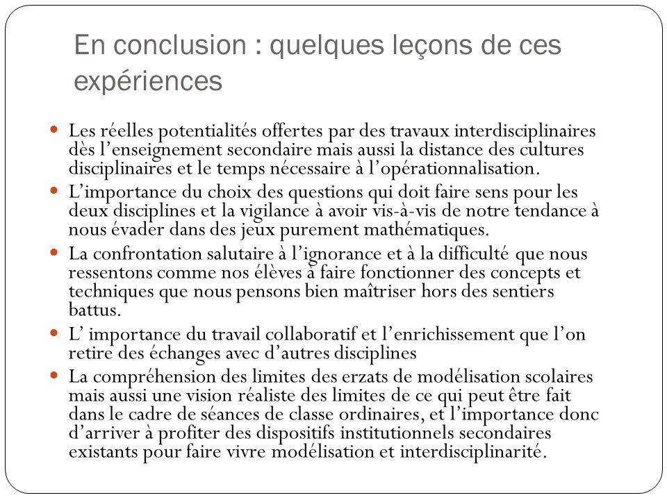 En conclusion : quelques leçons de ces expériences Les réelles potentialités offertes par des travaux interdisciplinaires dès lenseignement secondaire