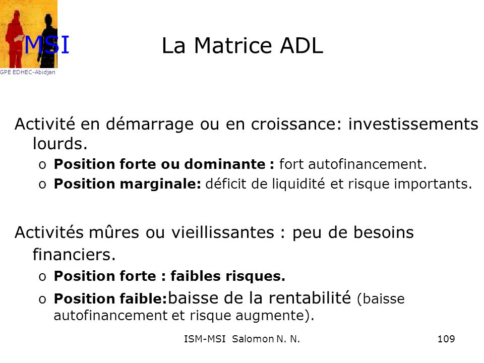 La Matrice ADL Activité en démarrage ou en croissance: investissements lourds. oPosition forte ou dominante : fort autofinancement. oPosition marginal