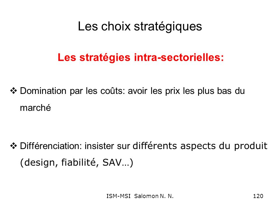 Les choix stratégiques Les stratégies intra-sectorielles: Domination par les coûts: avoir les prix les plus bas du marché Différenciation: insister su