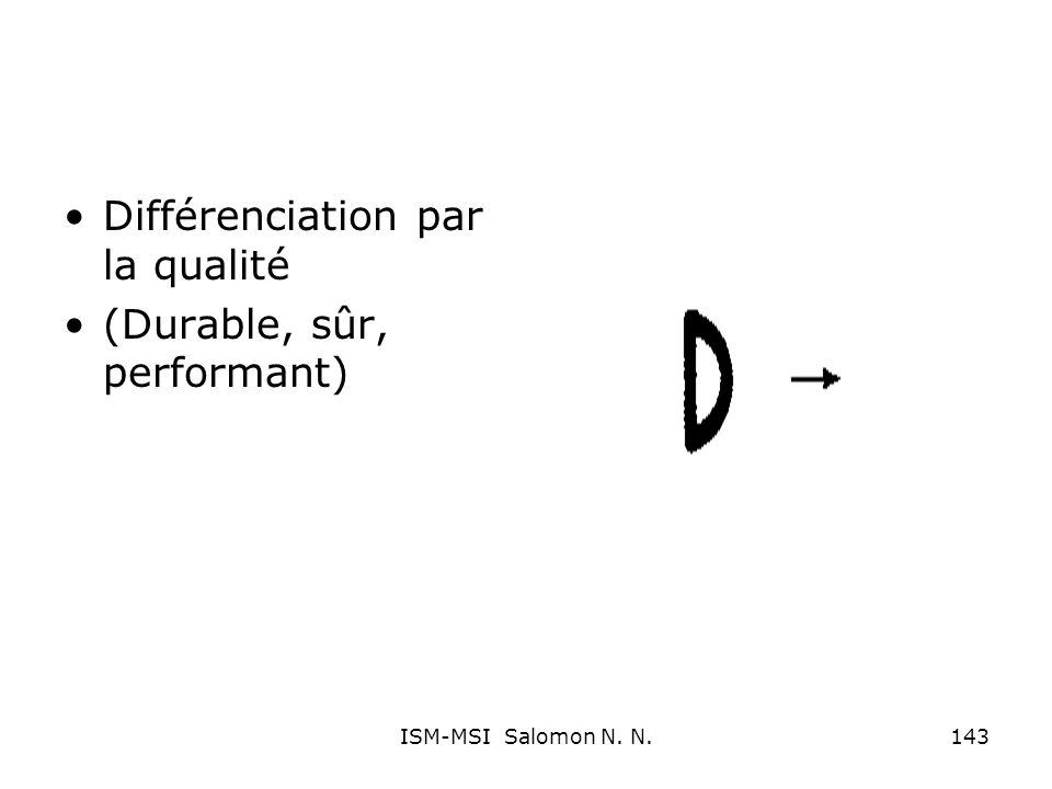 Différenciation par la qualité (Durable, sûr, performant) 143ISM-MSI Salomon N. N.