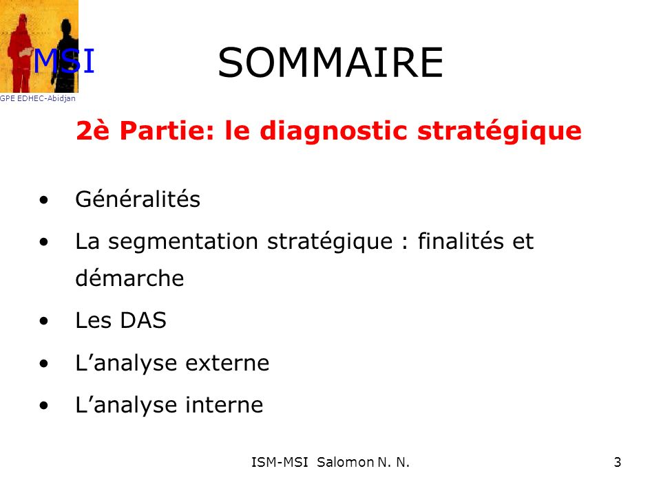 SOMMAIRE 2è Partie: le diagnostic stratégique Généralités La segmentation stratégique : finalités et démarche Les DAS Lanalyse externe Lanalyse intern