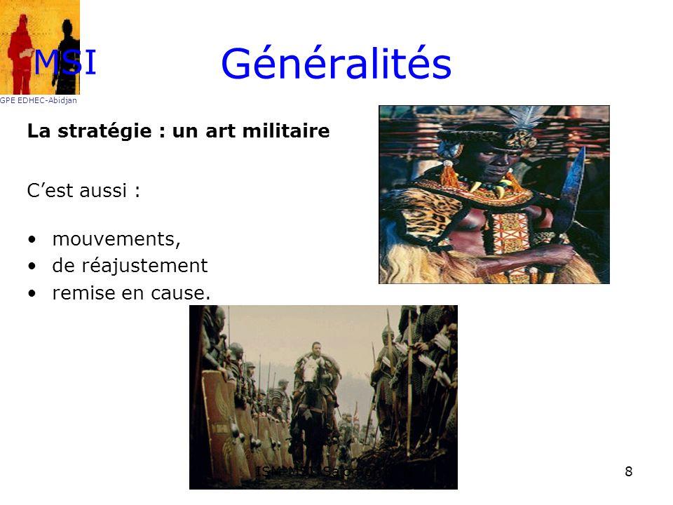 Généralités La stratégie : un art militaire Cest aussi : mouvements, de réajustement remise en cause. MSI GPE EDHEC-Abidjan 8ISM-MSI Salomon N. N.