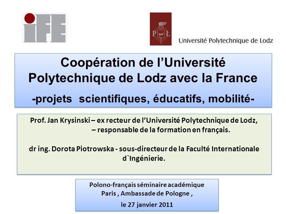UNIVERSITE POLYTECHNIQUE DE LODZ 9 facultés 70 instituts et départements 113 spécialisations 20000 étudiants 1 600 universitaires (dont 120 professeurs et 200 maîtres de conférence) créée en 1945.