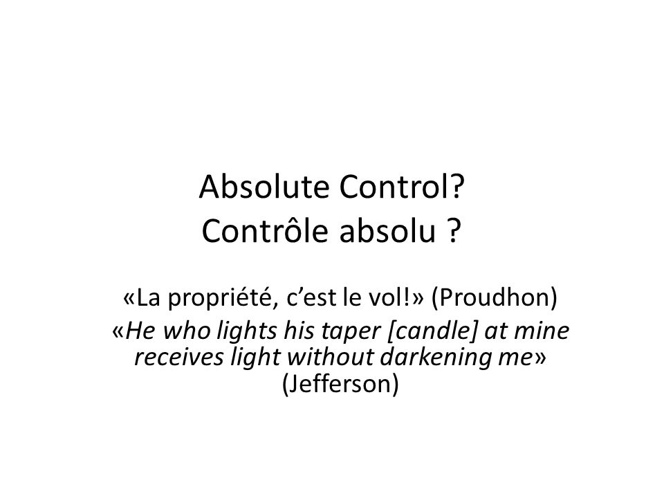 «La propriété, cest le vol!» (Proudhon) «He who lights his taper [candle] at mine receives light without darkening me» (Jefferson)