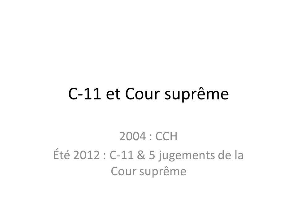 C-11 et Cour suprême 2004 : CCH Été 2012 : C-11 & 5 jugements de la Cour suprême