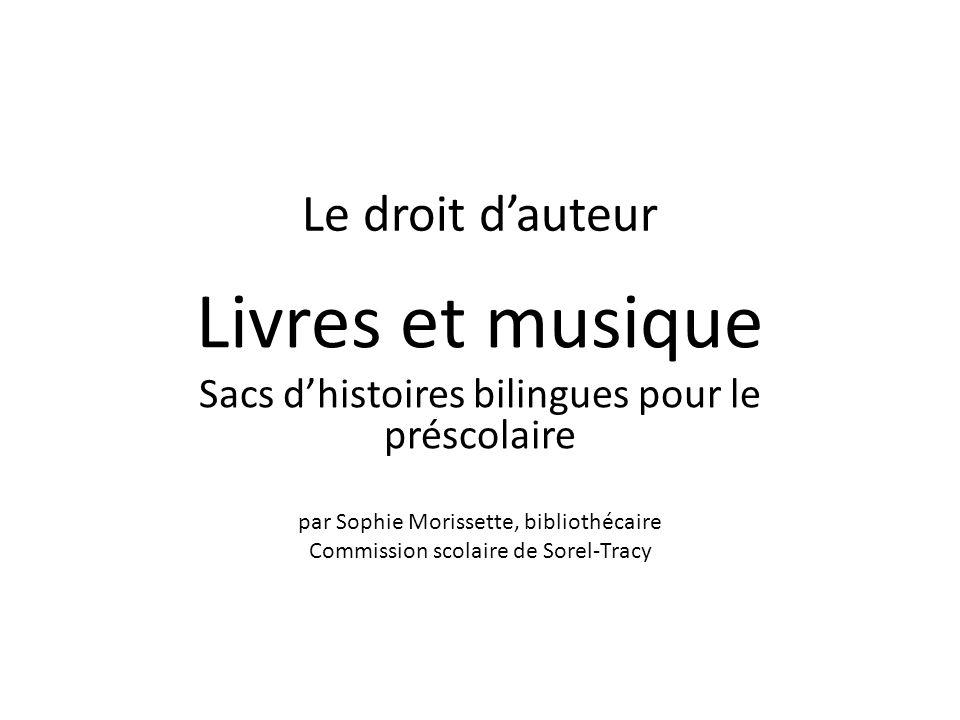 Le droit dauteur Livres et musique Sacs dhistoires bilingues pour le préscolaire par Sophie Morissette, bibliothécaire Commission scolaire de Sorel-Tracy