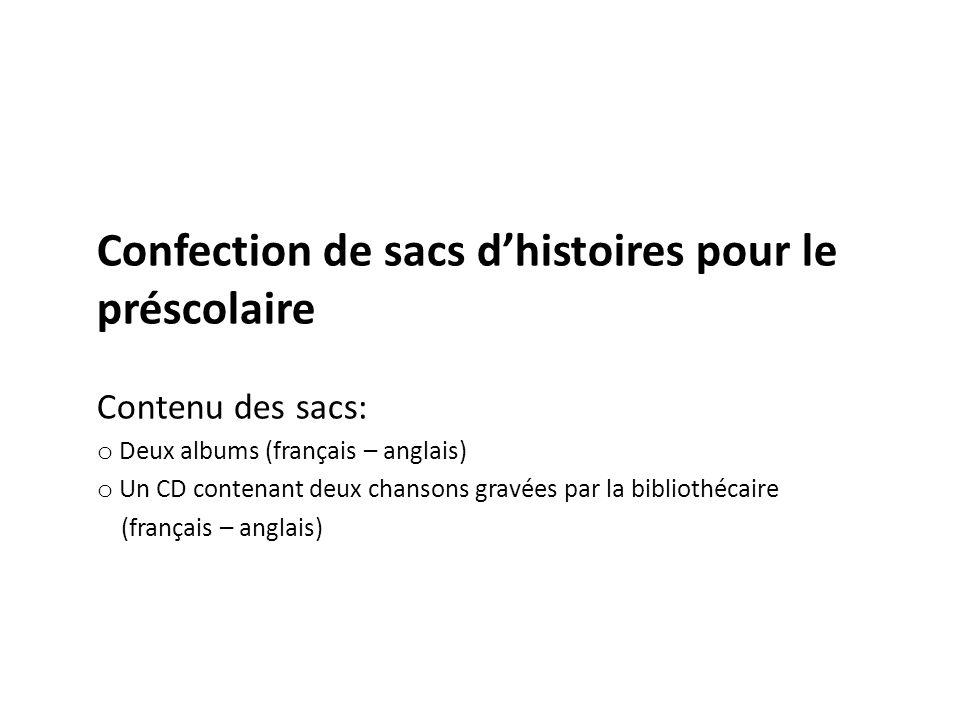 Confection de sacs dhistoires pour le préscolaire Contenu des sacs: o Deux albums (français – anglais) o Un CD contenant deux chansons gravées par la