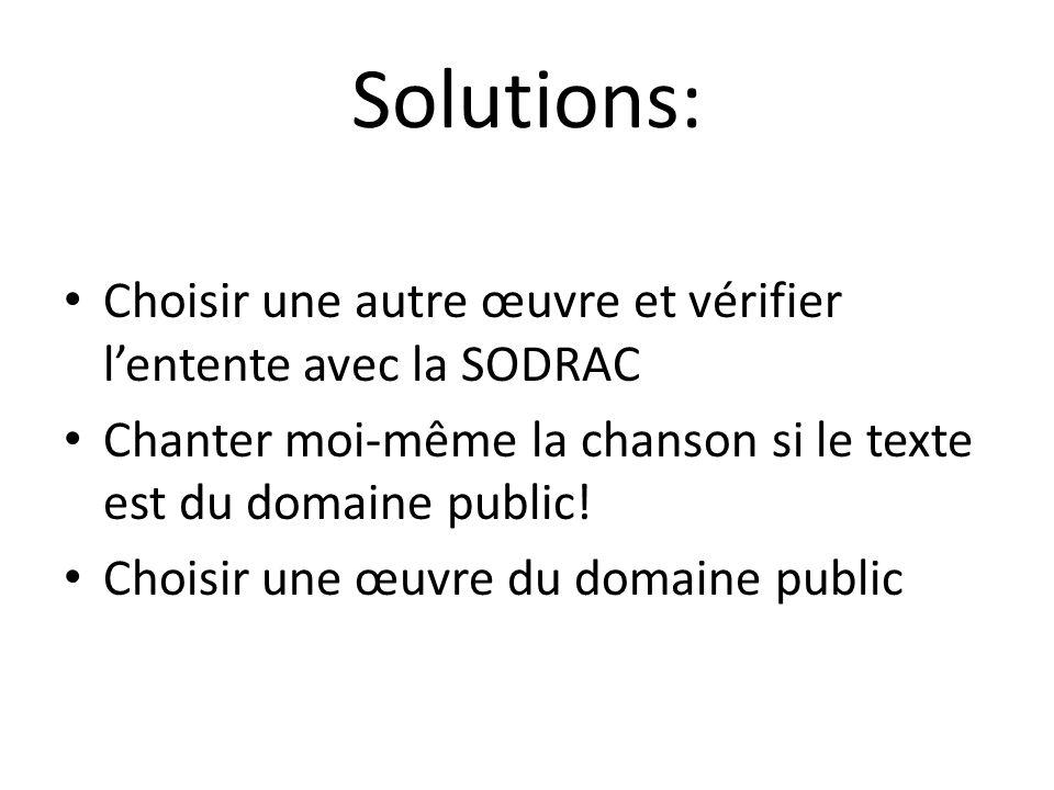 Solutions: Choisir une autre œuvre et vérifier lentente avec la SODRAC Chanter moi-même la chanson si le texte est du domaine public! Choisir une œuvr