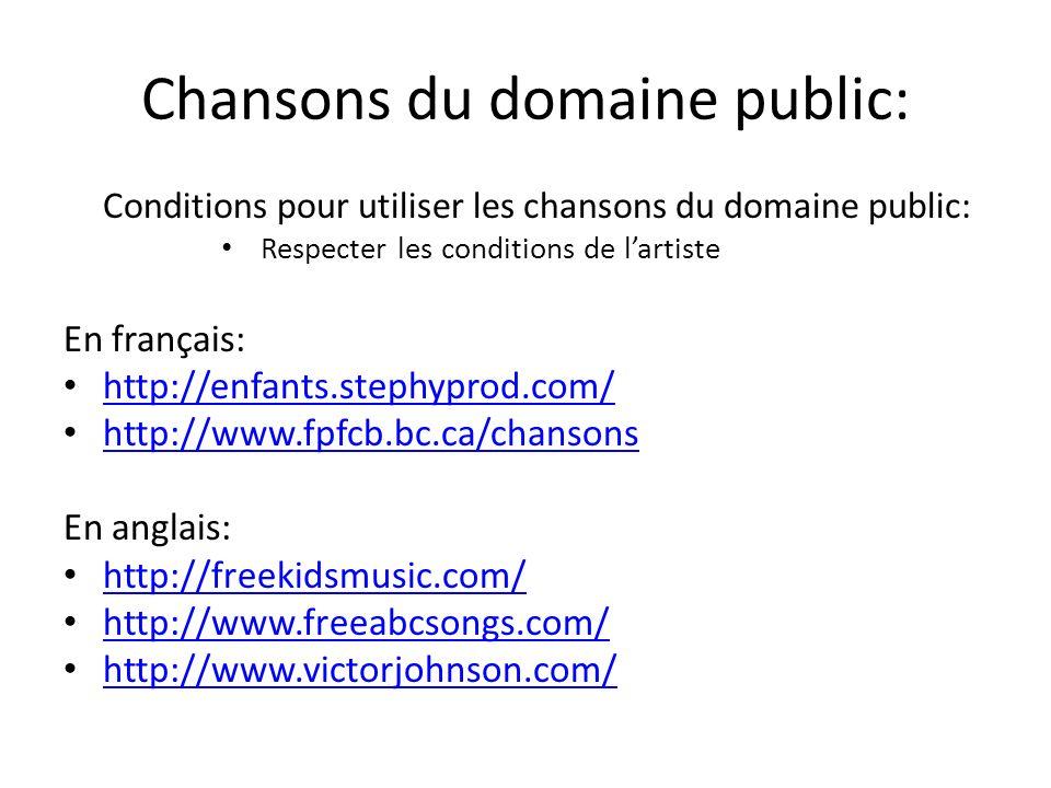 Chansons du domaine public: Conditions pour utiliser les chansons du domaine public: Respecter les conditions de lartiste En français: http://enfants.stephyprod.com/ http://www.fpfcb.bc.ca/chansons En anglais: http://freekidsmusic.com/ http://www.freeabcsongs.com/ http://www.victorjohnson.com/