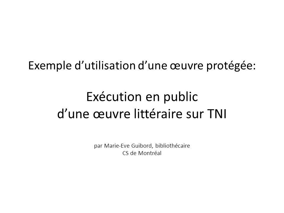 Exemple dutilisation dune œuvre protégée: Exécution en public dune œuvre littéraire sur TNI par Marie-Eve Guibord, bibliothécaire CS de Montréal