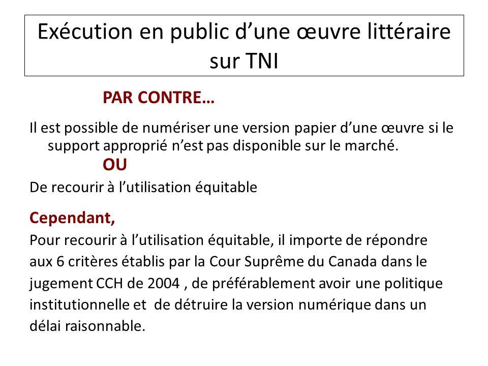 Exécution en public dune œuvre littéraire sur TNI PAR CONTRE… Il est possible de numériser une version papier dune œuvre si le support approprié nest pas disponible sur le marché.