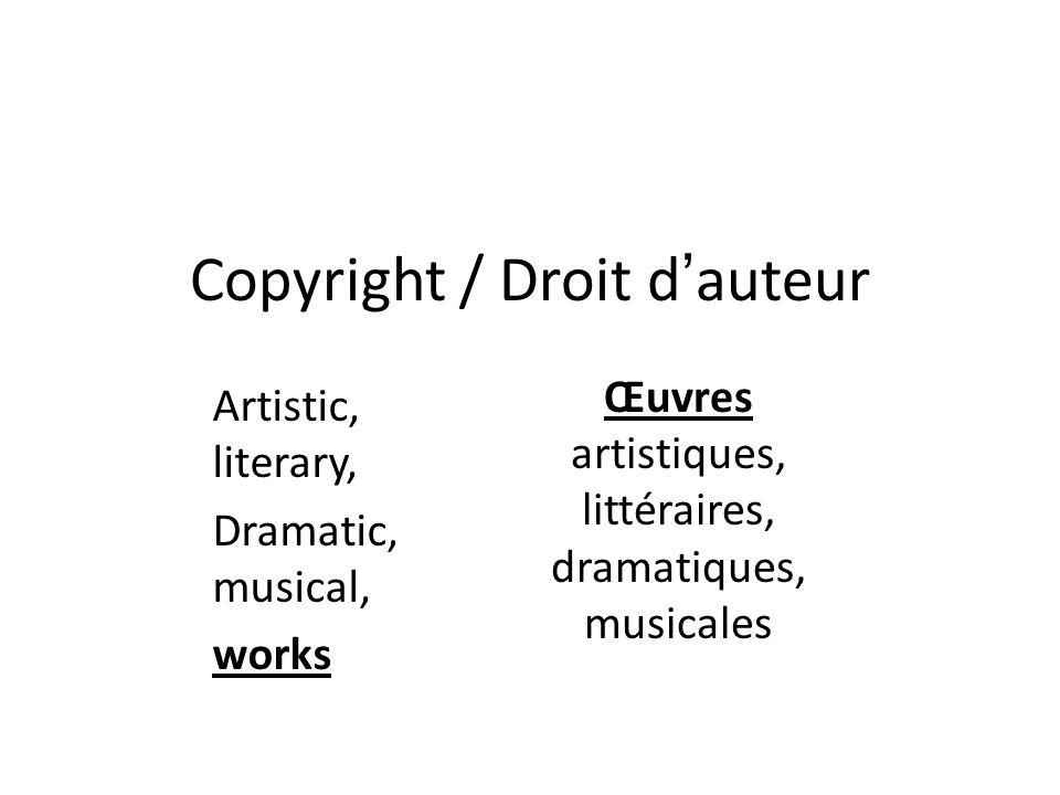 Copyright / Droit dauteur Œuvres artistiques, littéraires, dramatiques, musicales Artistic, literary, Dramatic, musical, works