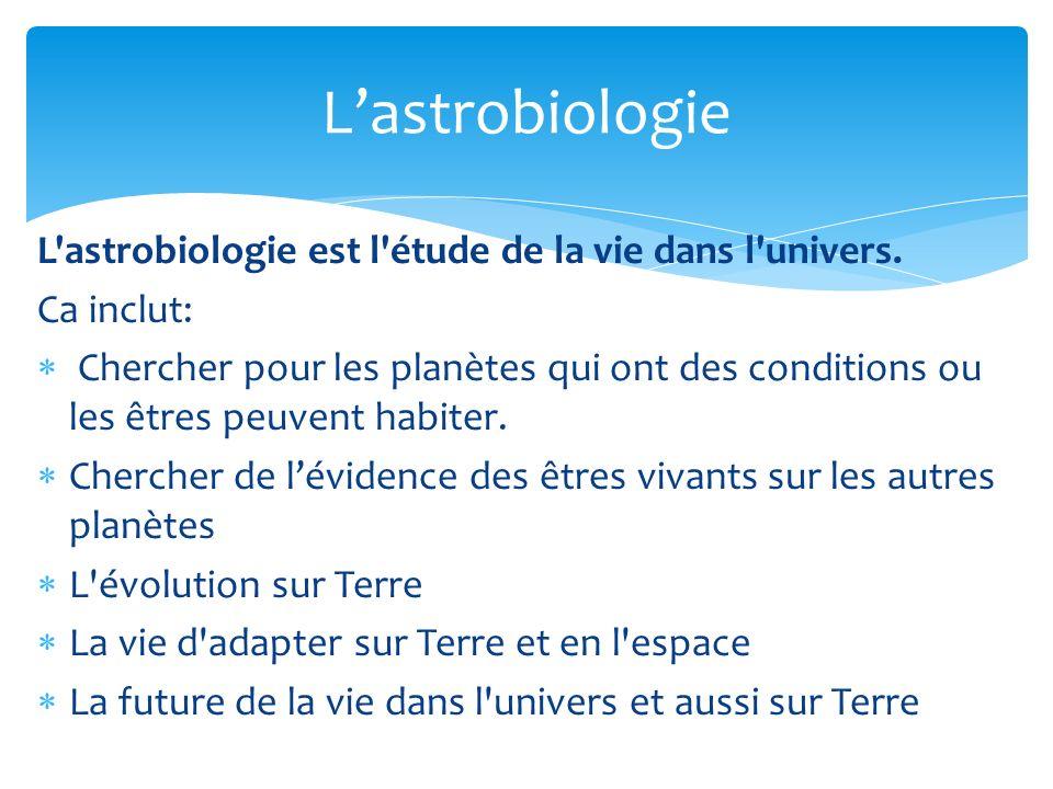 L astrobiologie est l étude de la vie dans l univers.