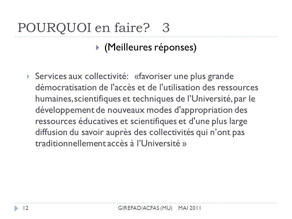 POURQUOI en faire? 3 GIREFAD/ACFAS (MU) MAI 201112 (Meilleures réponses) Services aux collectivité: «favoriser une plus grande démocratisation de l'ac