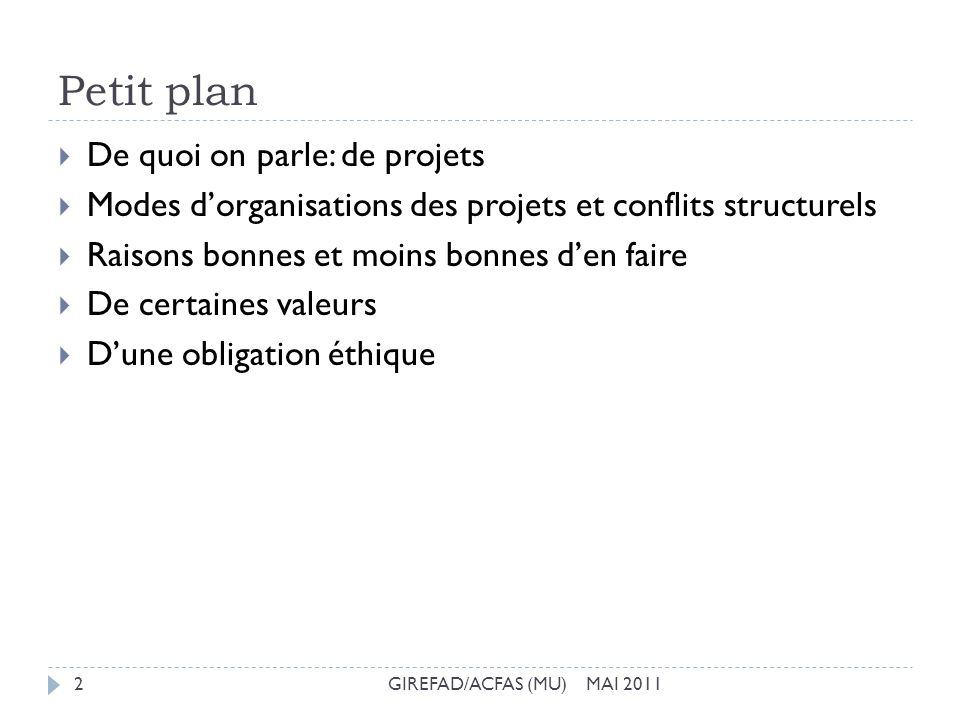 Petit plan GIREFAD/ACFAS (MU) MAI 20112 De quoi on parle: de projets Modes dorganisations des projets et conflits structurels Raisons bonnes et moins