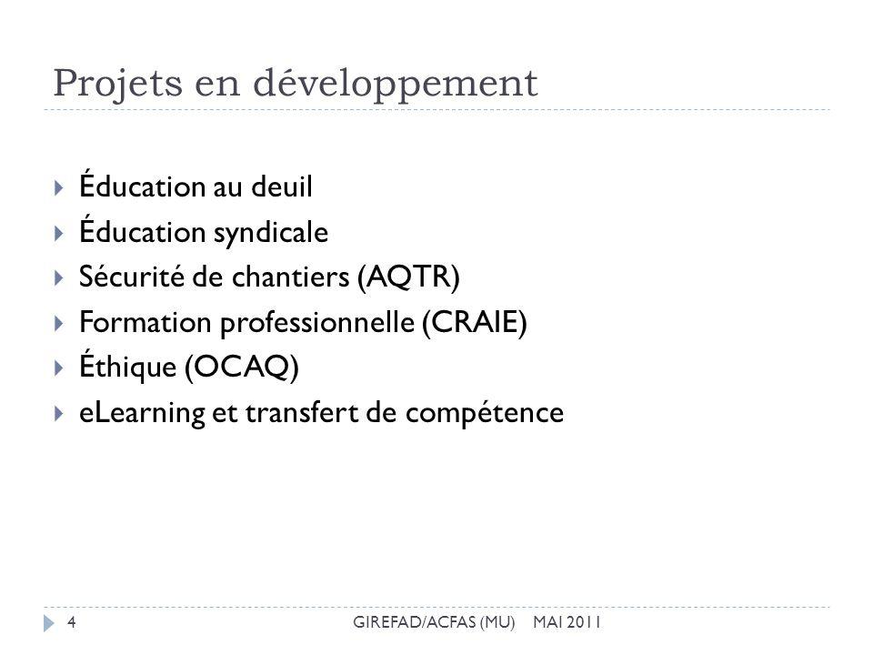 Projets en développement GIREFAD/ACFAS (MU) MAI 20114 Éducation au deuil Éducation syndicale Sécurité de chantiers (AQTR) Formation professionnelle (C