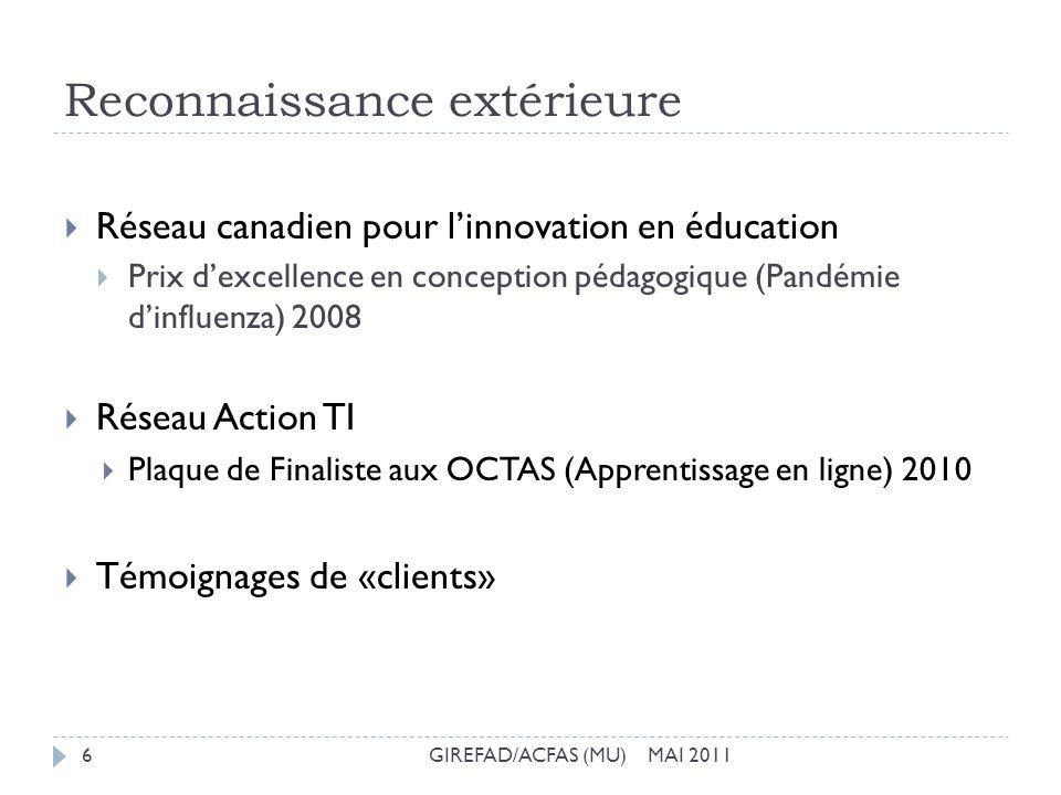 Reconnaissance extérieure GIREFAD/ACFAS (MU) MAI 20116 Réseau canadien pour linnovation en éducation Prix dexcellence en conception pédagogique (Pandé