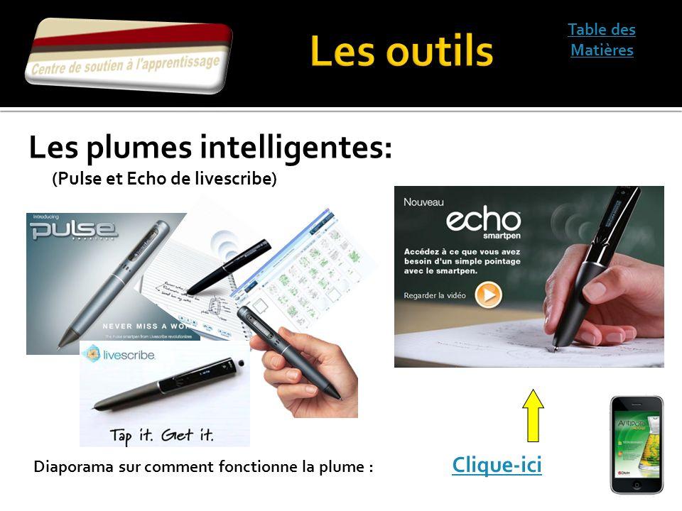 Table des Matières Diaporama sur comment fonctionne la plume : Clique-ici Clique-ici Les plumes intelligentes: (Pulse et Echo de livescribe)