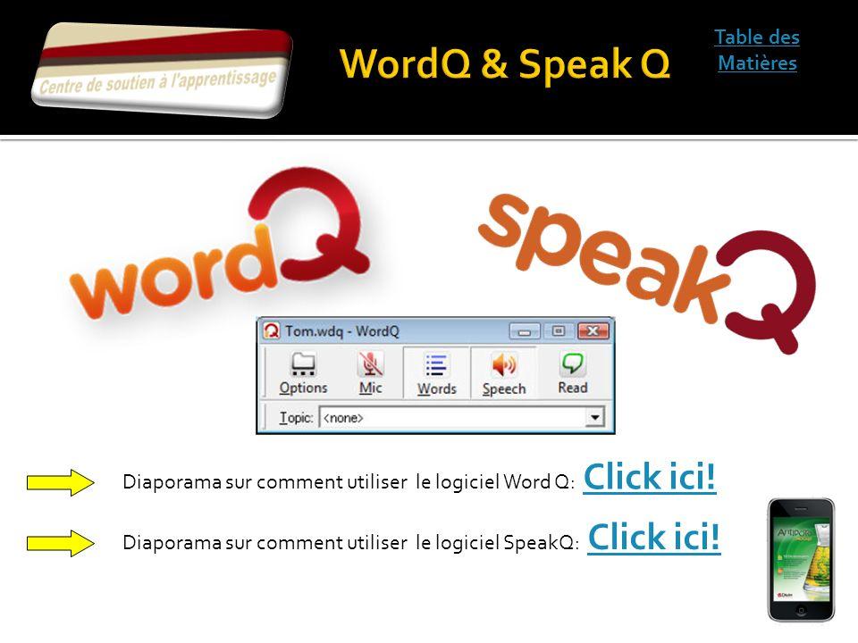 Table des Matières Diaporama sur comment utiliser le logiciel Word Q: Click ici! Click ici! Diaporama sur comment utiliser le logiciel SpeakQ: Click i