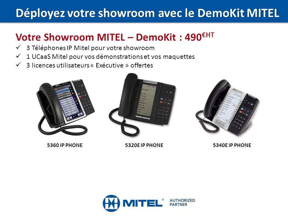 Déployez votre showroom avec le DemoKit MITEL Votre Showroom MITEL – DemoKit : 490 HT 3 Téléphones IP Mitel pour votre showroom 1 UCaaS Mitel pour vos démonstrations et vos maquettes 3 licences utilisateurs « Exécutive » offertes 5320E IP PHONE5340E IP PHONE5360 IP PHONE