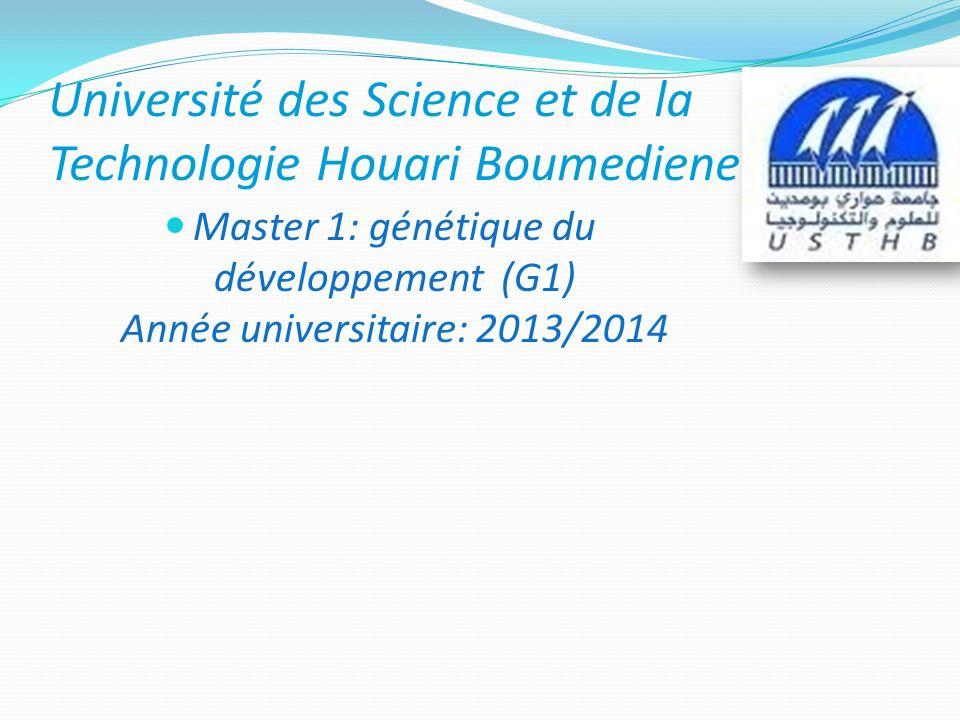 Université des Science et de la Technologie Houari Boumediene Master 1: génétique du développement (G1) Année universitaire: 2013/2014