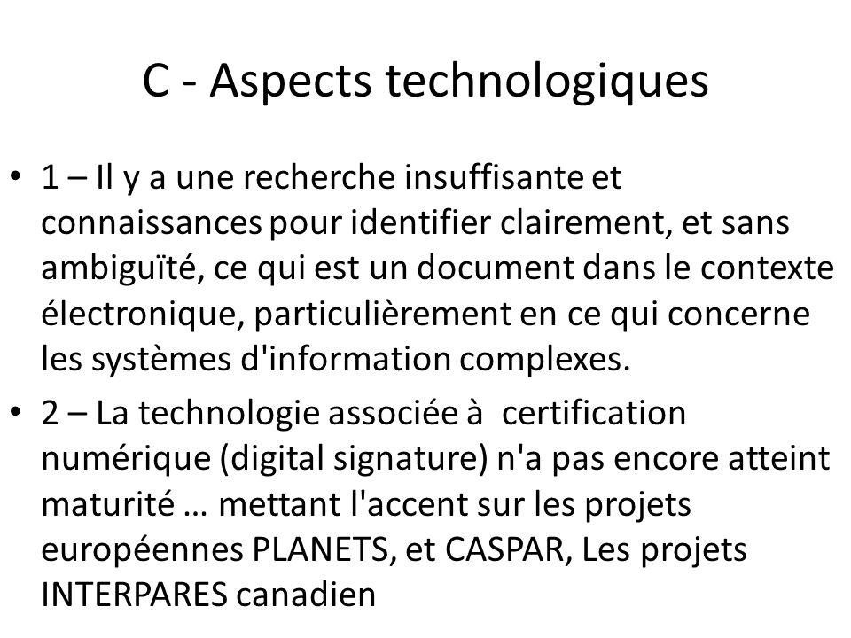 C - Aspects technologiques 1 – Il y a une recherche insuffisante et connaissances pour identifier clairement, et sans ambiguïté, ce qui est un document dans le contexte électronique, particulièrement en ce qui concerne les systèmes d information complexes.