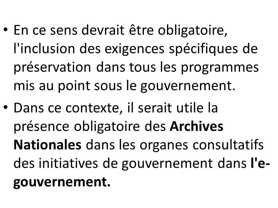 En ce sens devrait être obligatoire, l inclusion des exigences spécifiques de préservation dans tous les programmes mis au point sous le gouvernement.