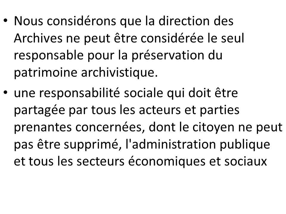 Nous considérons que la direction des Archives ne peut être considérée le seul responsable pour la préservation du patrimoine archivistique.