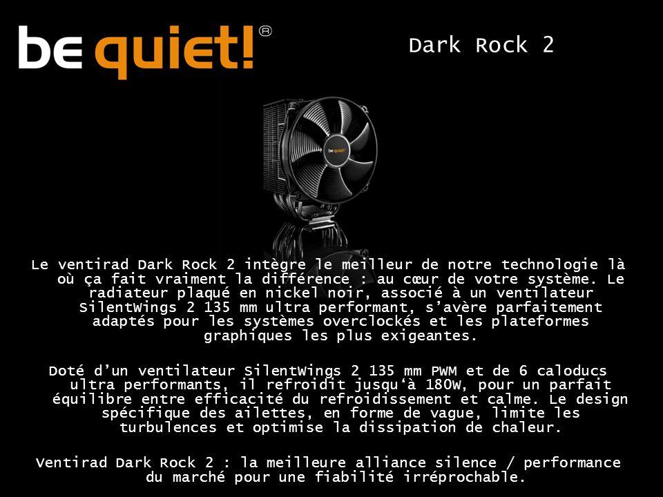 Dark Rock 2 Le ventirad Dark Rock 2 intègre le meilleur de notre technologie là où ça fait vraiment la différence : au cœur de votre système.