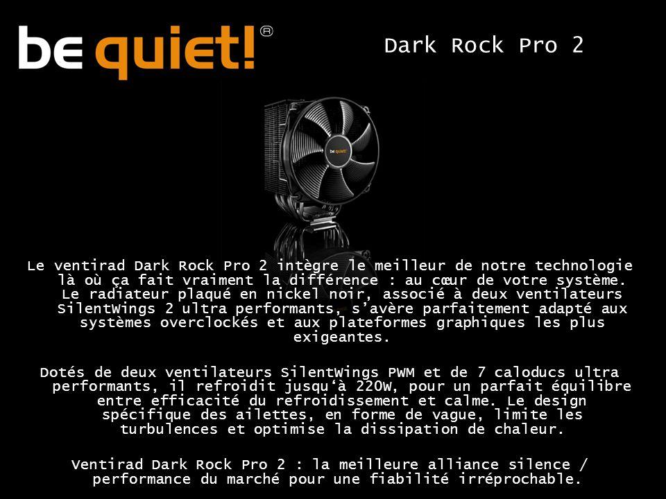 Dark Rock Pro 2 Le ventirad Dark Rock Pro 2 intègre le meilleur de notre technologie là où ça fait vraiment la différence : au cœur de votre système.