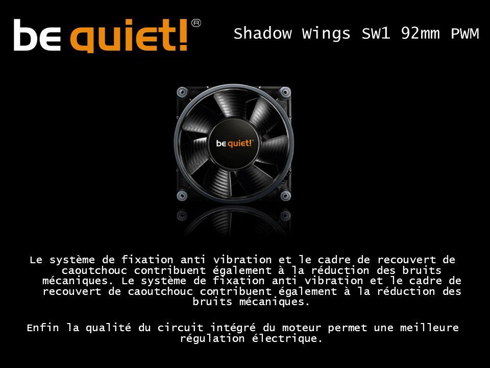 Shadow Wings SW1 92mm PWM Le système de fixation anti vibration et le cadre de recouvert de caoutchouc contribuent également à la réduction des bruits mécaniques.