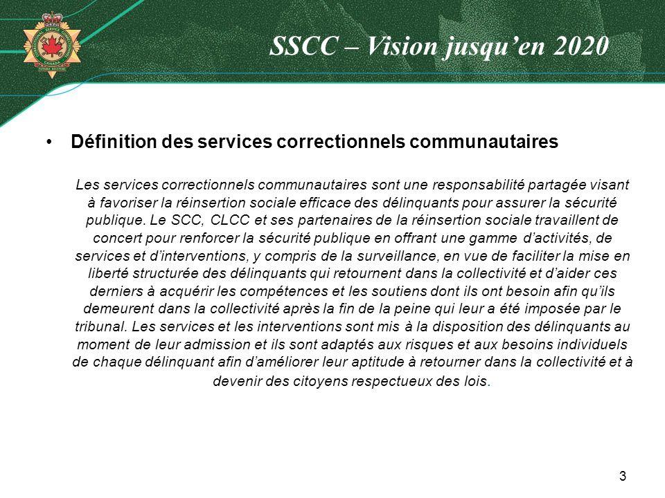 SSCC – Vision jusquen 2020 Définition des services correctionnels communautaires Les services correctionnels communautaires sont une responsabilité pa