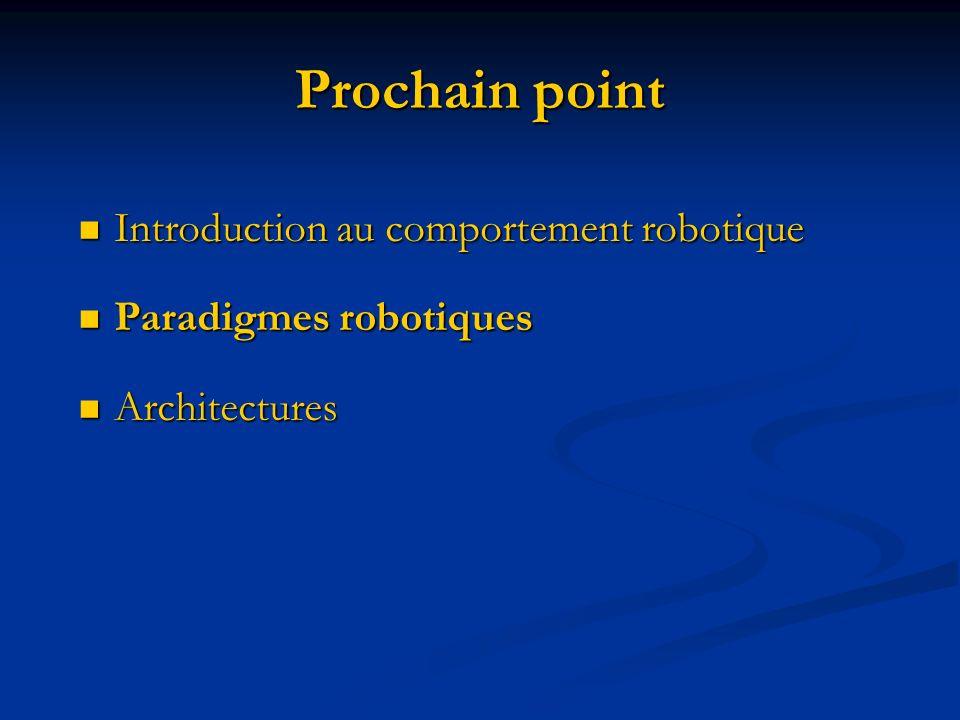 Paradigmes robotiques Paradigme : manière de décrire une approche Paradigme : manière de décrire une approche Composé dun ensemble de supposition Composé dun ensemble de supposition Techniques qui caractérisent une approche Techniques qui caractérisent une approche Ensemble doutils pour résoudre une problème Ensemble doutils pour résoudre une problème Trois paradigmes pour lorganisation de lintelligence dun robot : Trois paradigmes pour lorganisation de lintelligence dun robot : Hiérarchique (délibératif) Hiérarchique (délibératif) Réactif Réactif Hybride délibératif / réactif Hybride délibératif / réactif