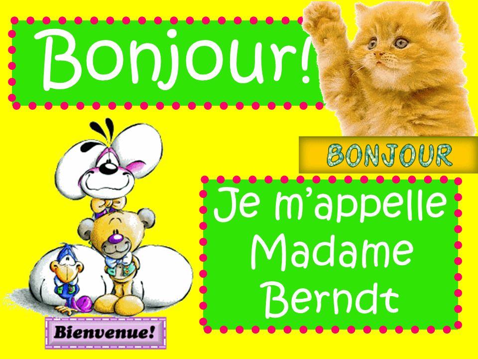 Bonjour! Je mappelle Madame Berndt