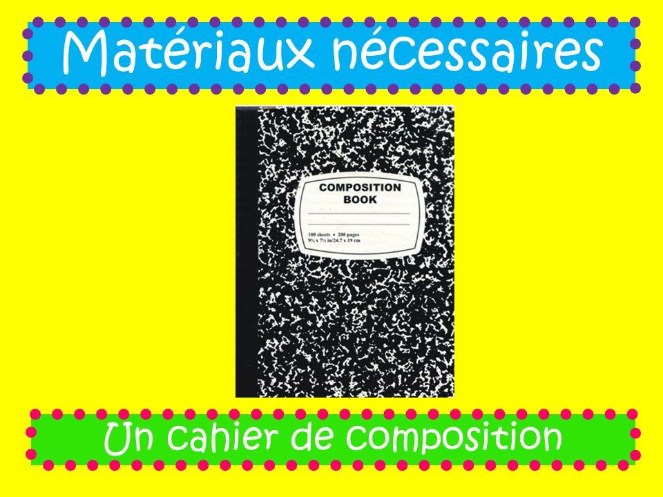 Matériaux nécessaires Un cahier de composition