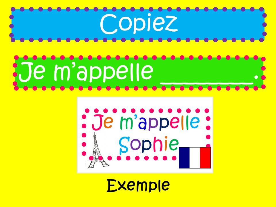 Je mappelle ________. Copiez Je mappelle Sophie Exemple