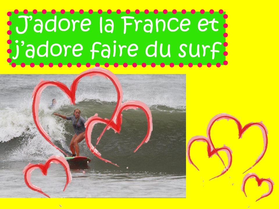 Jadore la France et jadore faire du surf