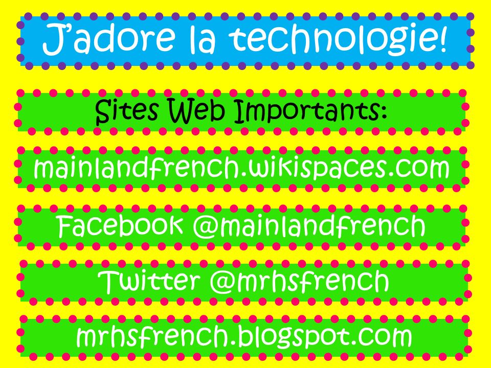 Jadore la technologie! mainlandfrench.wikispaces.com Facebook @mainlandfrench mrhsfrench.blogspot.com Sites Web Importants: Twitter @mrhsfrench