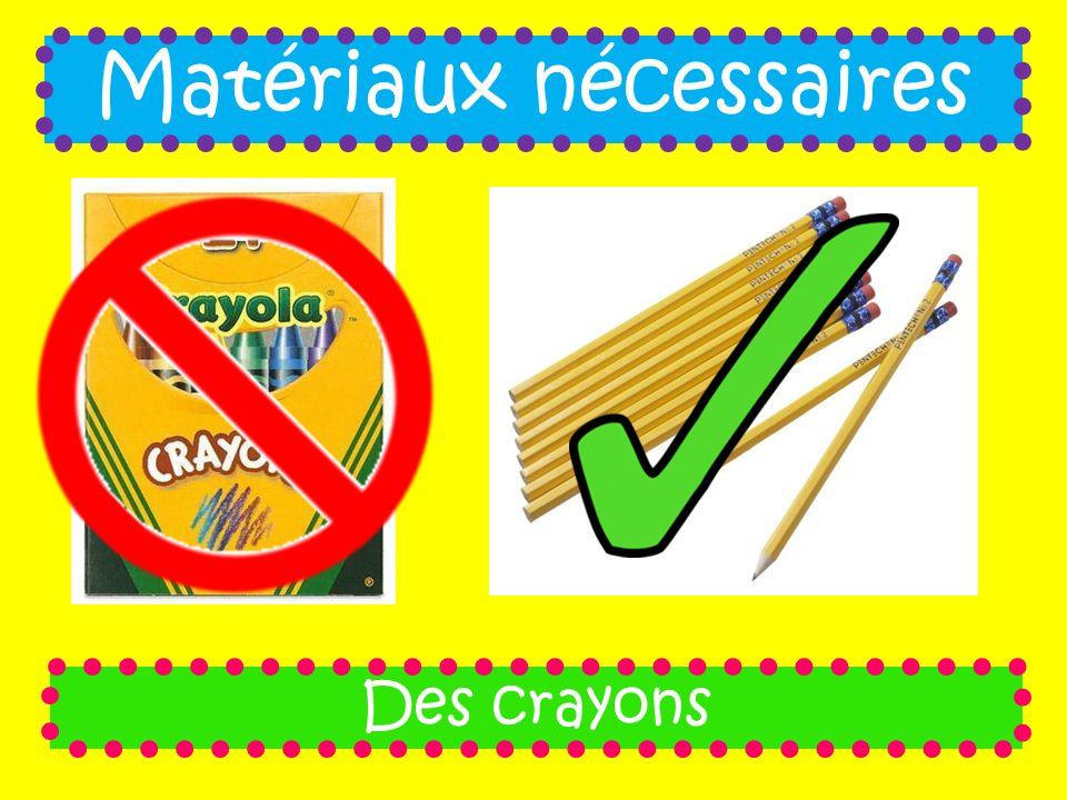 Matériaux nécessaires Des crayons