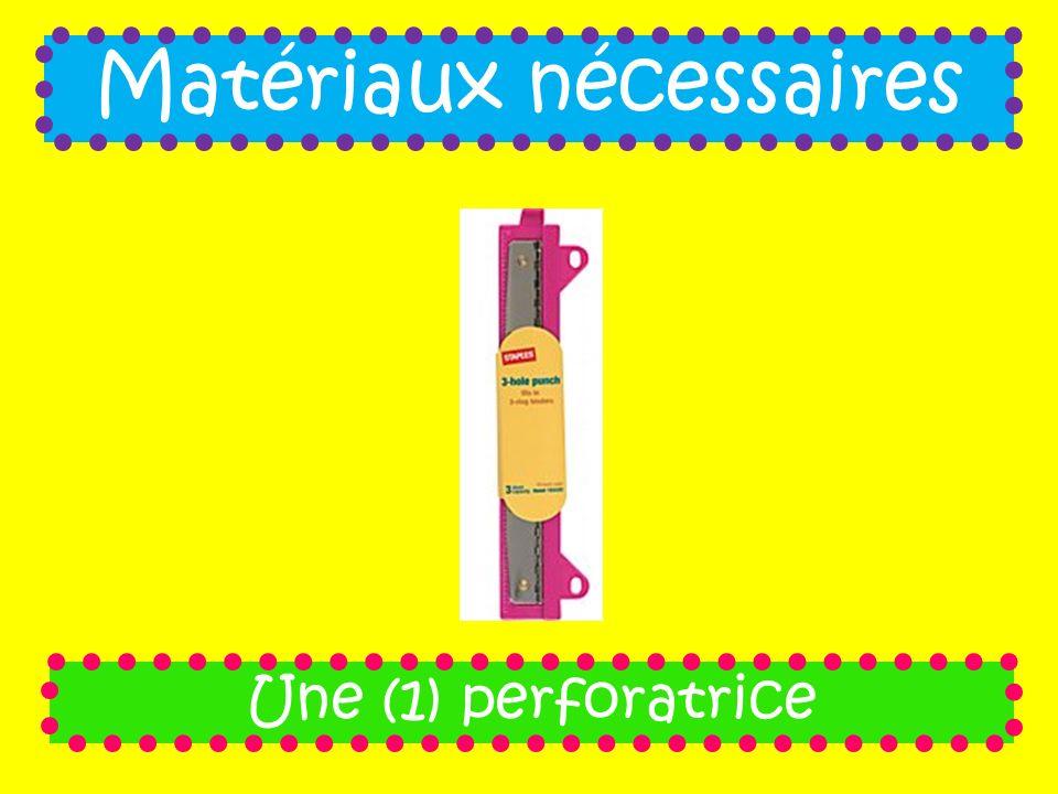 Matériaux nécessaires Une (1) perforatrice
