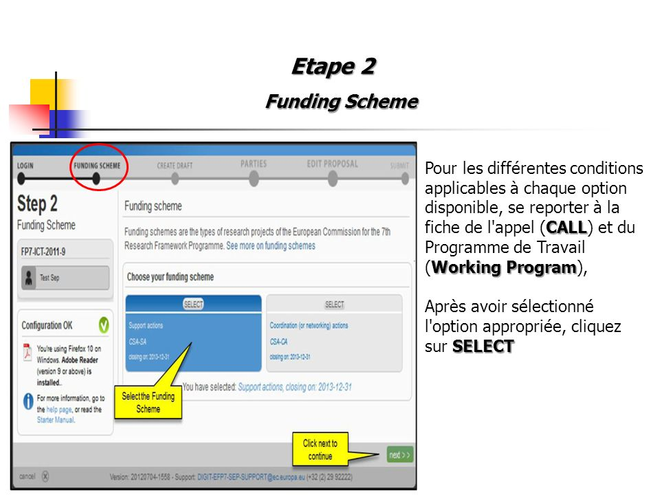 Etape 2 Funding Scheme CALL Working Program Pour les différentes conditions applicables à chaque option disponible, se reporter à la fiche de l appel (CALL) et du Programme de Travail (Working Program), SELECT Après avoir sélectionné l option appropriée, cliquez sur SELECT