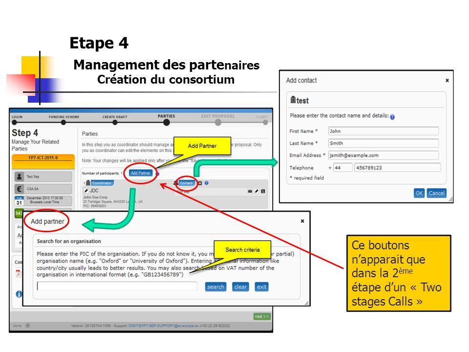 Etape 4 Management des parte naires Création du consortium Ce boutons napparait que dans la 2 ème étape dun « Two stages Calls »