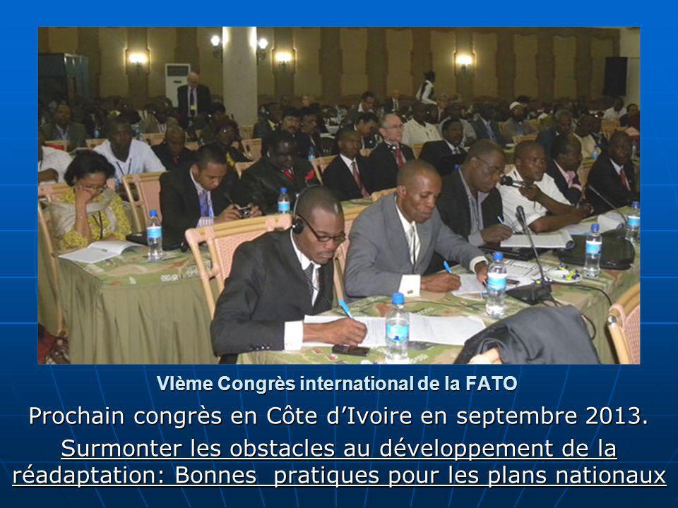 VIème Congrès international de la FATO Prochain congrès en Côte dIvoire en septembre 2013. Surmonter les obstacles au développement de la réadaptation