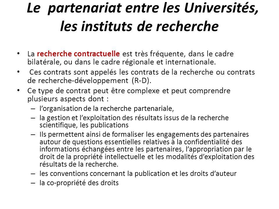 Le partenariat entre les Universités, les instituts de recherche La recherche contractuelle est très fréquente, dans le cadre bilatérale, ou dans le c