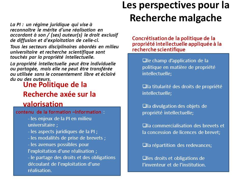 Les perspectives pour la Recherche malgache La PI : un régime juridique qui vise à reconnaître le mérite d'une réalisation en accordant à son / (ses)