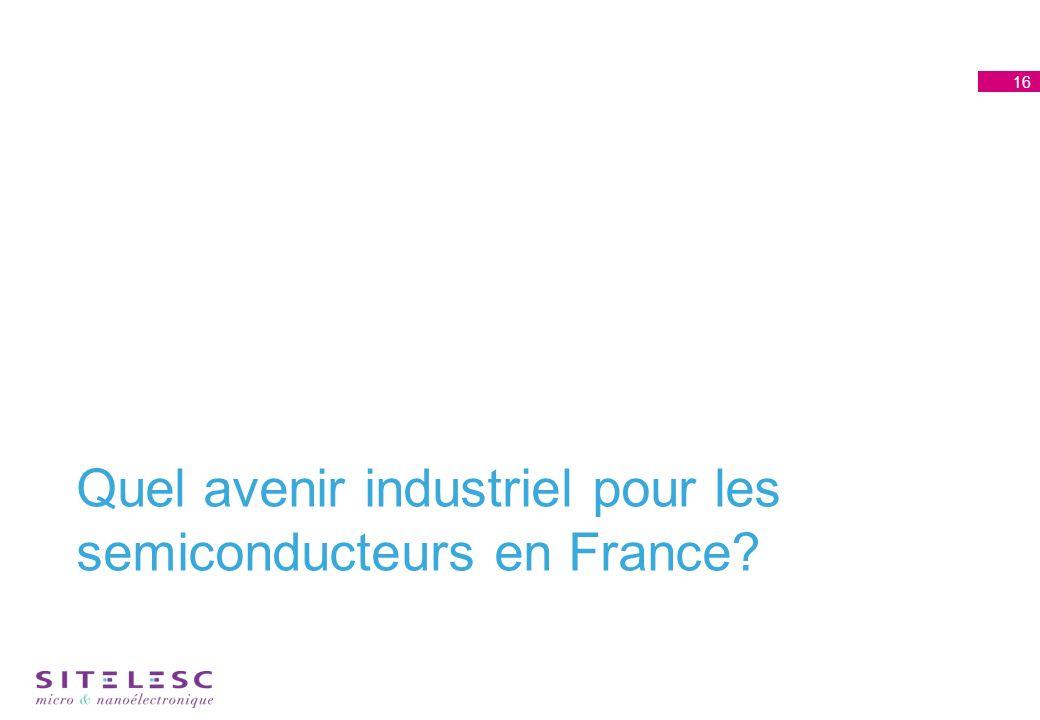 Quel avenir industriel pour les semiconducteurs en France 16