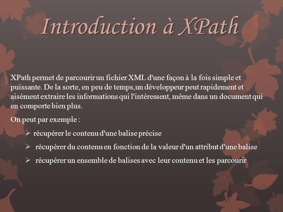 Introduction à XPath XPath permet de parcourir un fichier XML d'une façon à la fois simple et puissante. De la sorte, en peu de temps,un développeur p